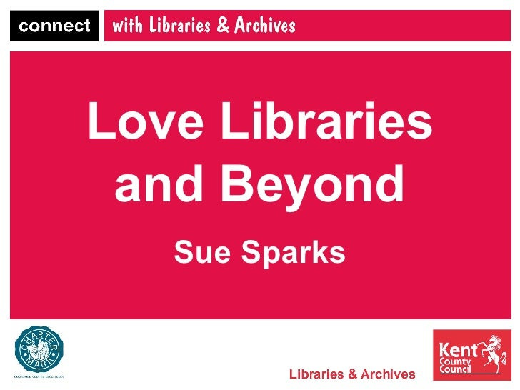 Love Libraries and Beyond Sue Sparks
