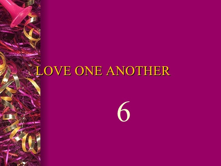 LOVE ONE ANOTHER  6