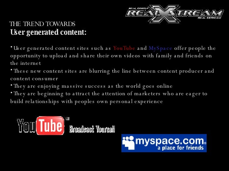 User generated content:  <ul><li>User generated content sites such as  YouTube  and  MySpace  offer people the opportunity...
