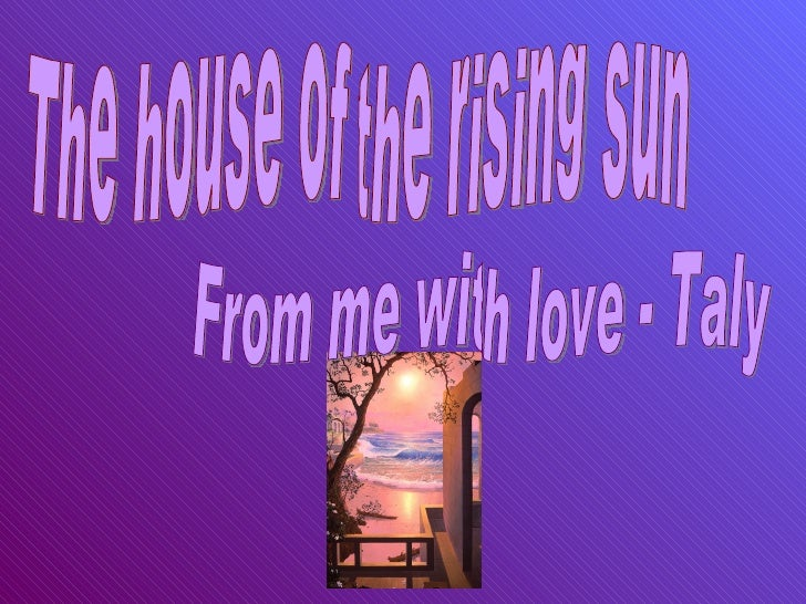 The house of the rising sun From me with love - Taly