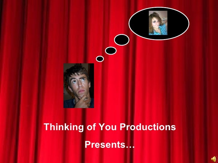 Thinking of You Productions Presents…