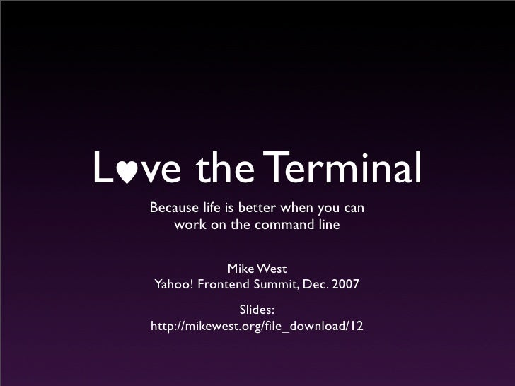 L ve the Terminal   Because life is better when you can      work on the command line                 Mike West    Yahoo! ...