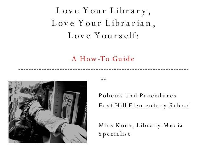 Love Your Library, Love Your Librarian, Love Yourself: A How-To Guide ----------------------------------------------------...