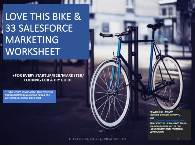 LOVE THIS BIKE & 33 SALESFORCE MARKETING WORKSHEET POWERED BY : MANNY TWITTER: @THEBESTMANNYO WEB: HTTP://MBLOG.BJMANNYST....