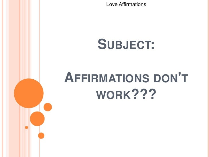 Love Affirmations <br />Subject:Affirmations don't work???<br />