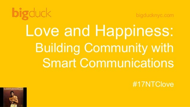bigducknyc.com Love and Happiness: Building Community with Smart Communications #17NTClove