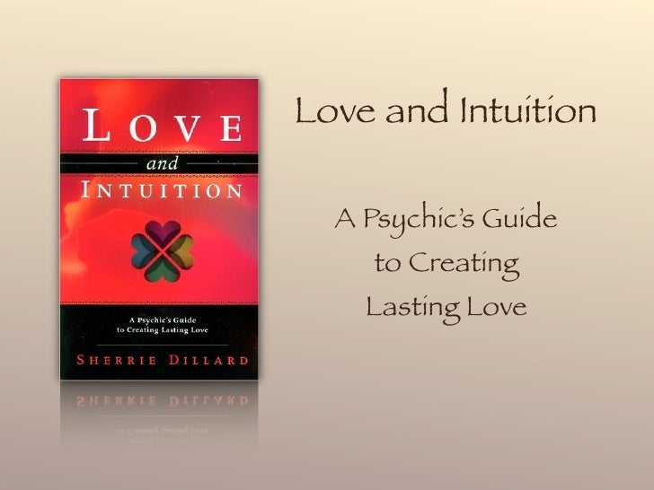 Love and Intuition    A Psychic's Guide      to Creating     Lasting Love