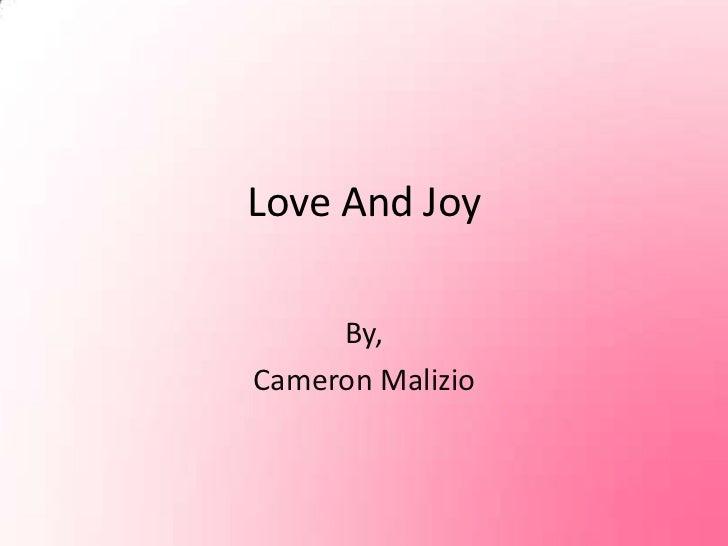Love And Joy<br />By, <br />Cameron Malizio<br />