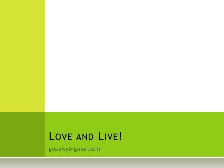 gopalvy@gmail.com<br />Love and Live!<br />
