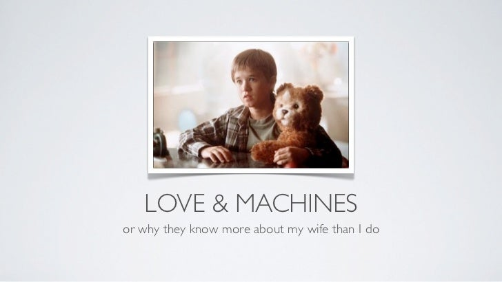 LOVE & MACHINESor why they know more about my wife than I do