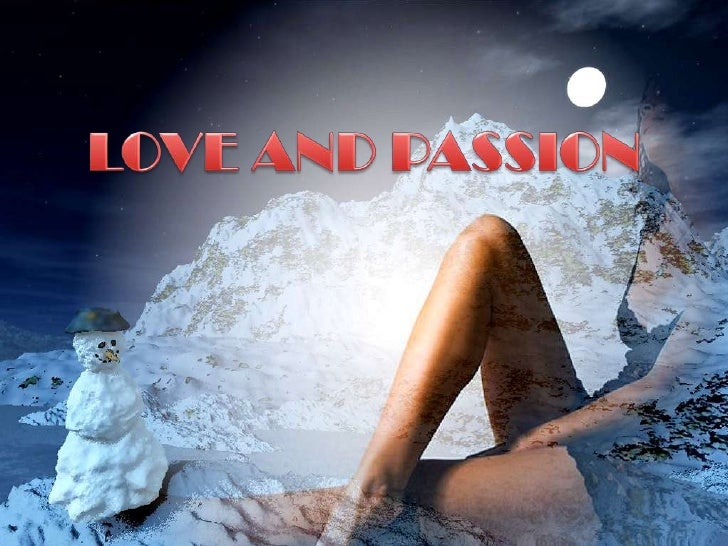 LOVE AND PASSION<br />