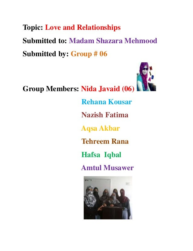 Topic: Love and RelationshipsSubmitted to: Madam Shazara MehmoodSubmitted by: Group # 06Group Members: Nida Javaid (06)   ...
