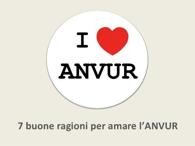 I        ANVUR7 buone ragioni per amare l'ANVUR