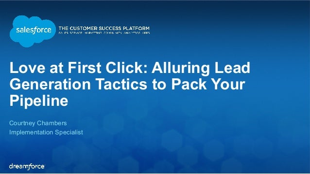 Love at First Click: Alluring Lead  Generation Tactics to Pack Your  Pipeline  Courtney Chambers  Implementation Specialis...