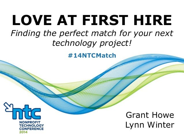 LOVE AT FIRST HIRE Finding the perfect match for your next technology project! Grant Howe Lynn Winter #14NTCMatch