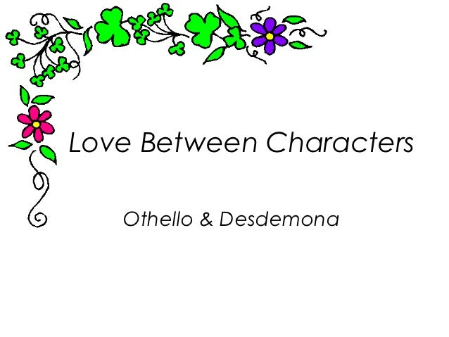 love between desdemona and othello love between characters othello desdemona