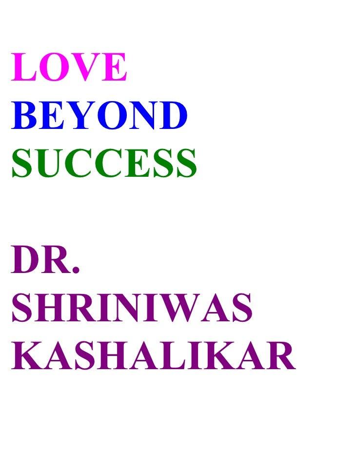 LOVE BEYOND SUCCESS  DR. SHRINIWAS KASHALIKAR
