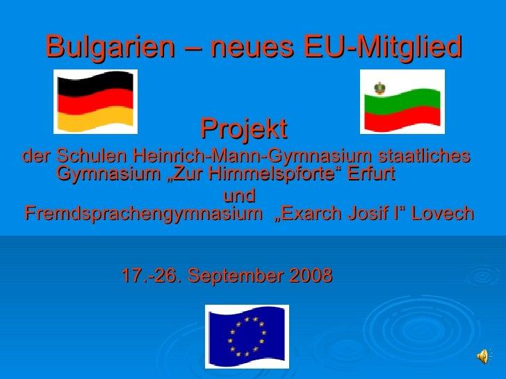 Bulgarien – neues EU-Mitglied <ul><li>  Projekt  </li></ul><ul><li>der Schulen Heinrich-Mann-Gymnasium staatliches  Gymnas...