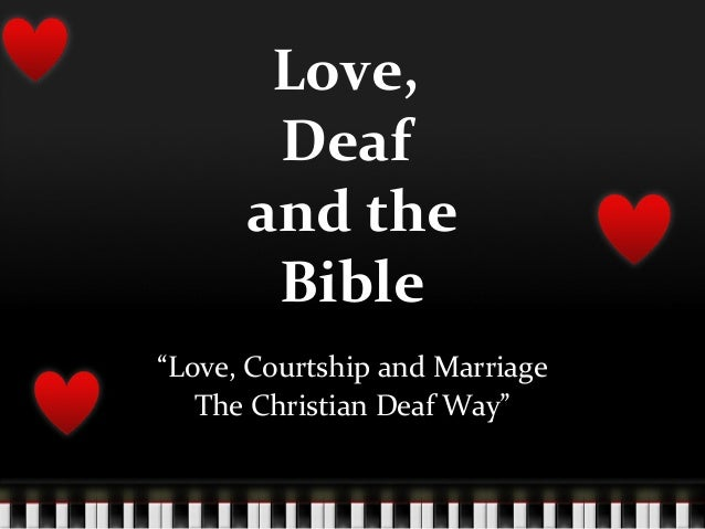 """Love, Deaf and the Bible """"Love, Courtship and Marriage The Christian Deaf Way"""""""