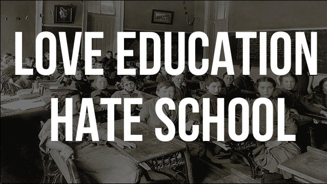 Love Education Hate School