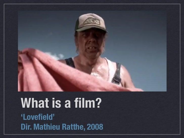 What is a film?'Lovefield'Dir. Mathieu Ratthe, 2008