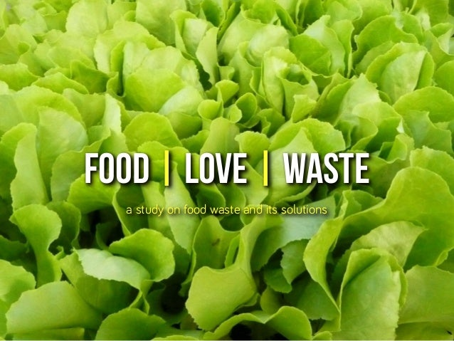 FOOD | LOVE | WASTE a study on food waste and its solutions