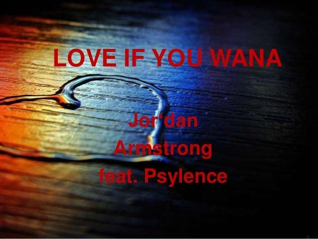 LOVE IF YOU WANA Jor'dan Armstrong feat. Psylence