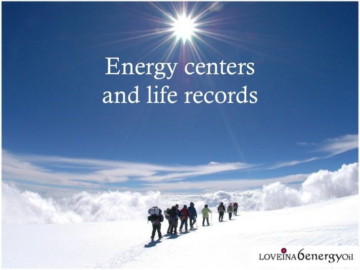 Energy centersand life records