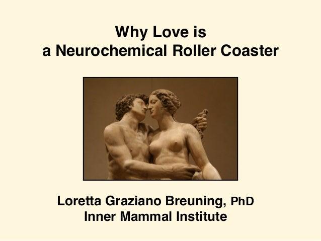 Why Love is a Neurochemical Roller Coaster Loretta Graziano Breuning, PhD Inner Mammal Institute