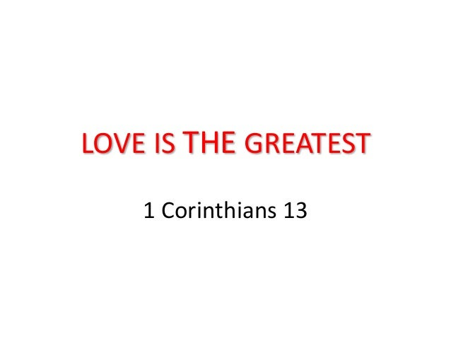 LOVE IS THE GREATEST 1 Corinthians 13