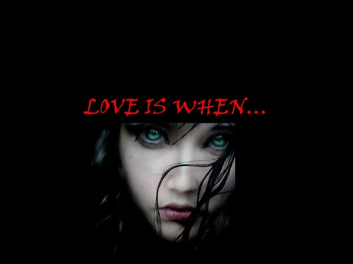 LOVE IS WHEN…<br />