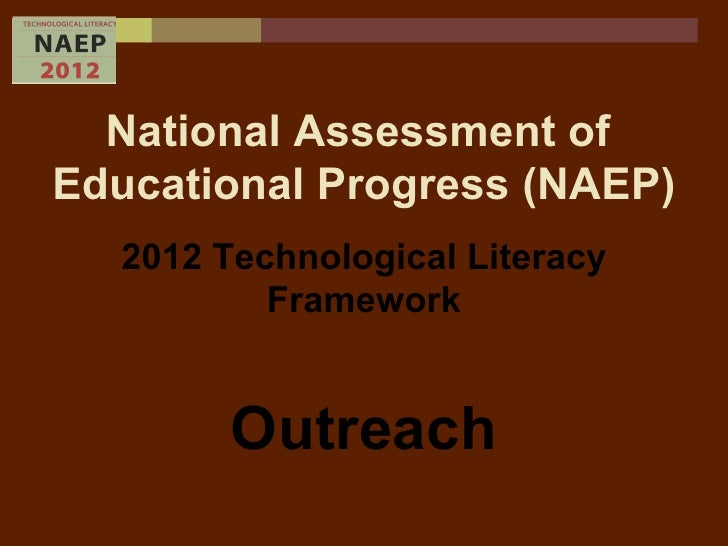 National Assessment of  Educational Progress (NAEP) 2012 Technological Literacy Framework Outreach