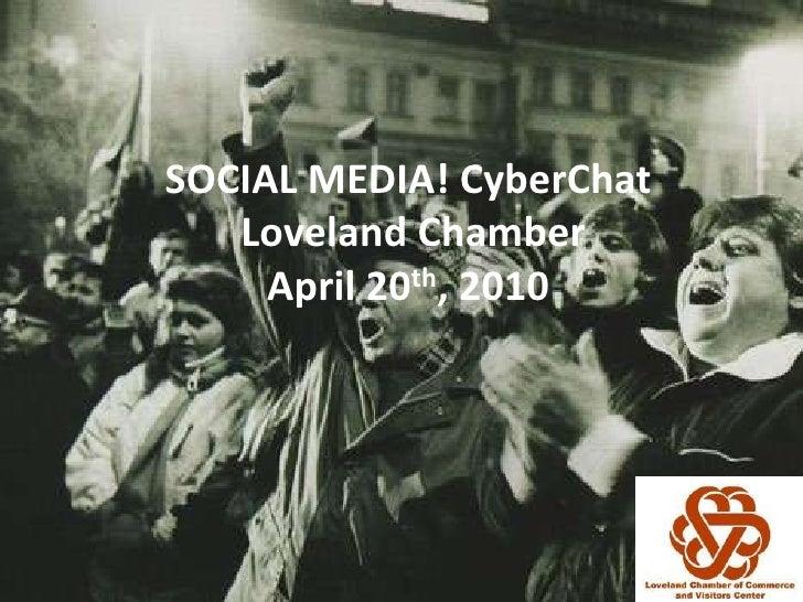SOCIAL MEDIA! CyberChat Loveland ChamberApril 20th, 2010<br />