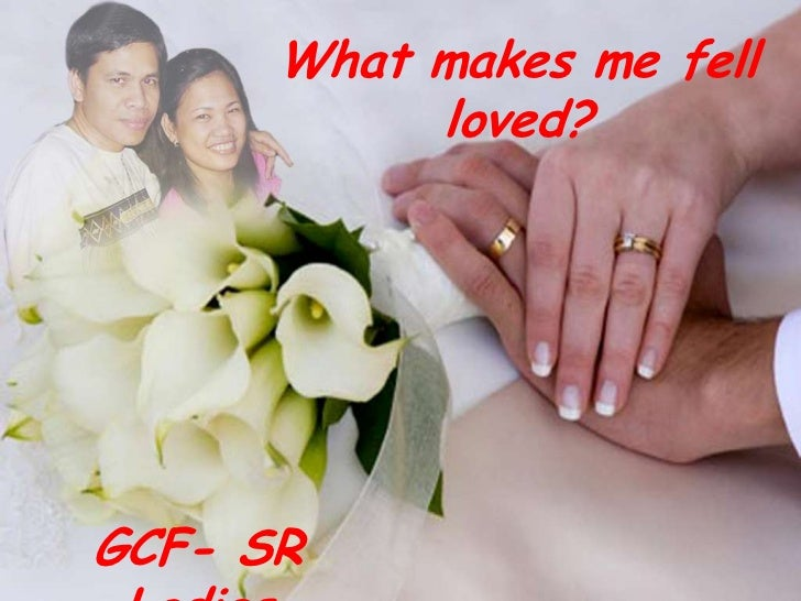 What makes me fell loved?<br />GCF- SR Ladies<br />