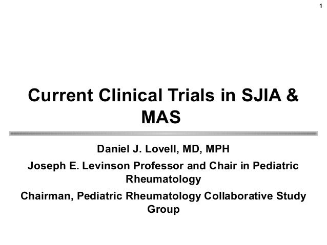 Current Clinical Trials in SJIA & MAS Daniel J. Lovell, MD, MPH Joseph E. Levinson Professor and Chair in Pediatric Rheuma...