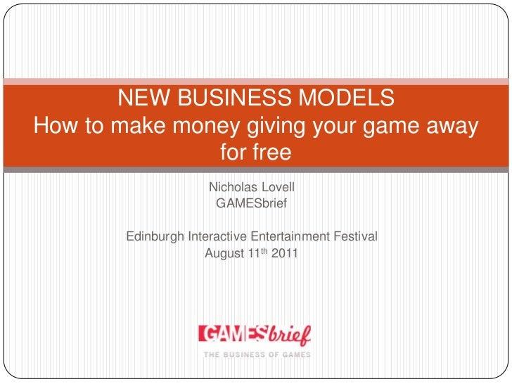 Nicholas Lovell<br />GAMESbrief<br />Edinburgh Interactive Entertainment Festival<br />August 11th 2011<br />NEW BUSINESS ...
