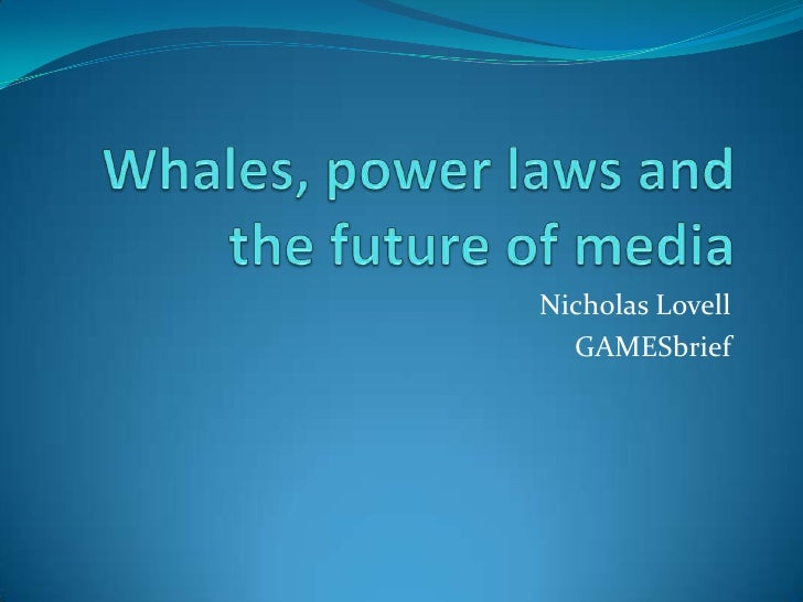 Whales, power laws and the future of media<br />Nicholas Lovell<br />GAMESbrief<br />
