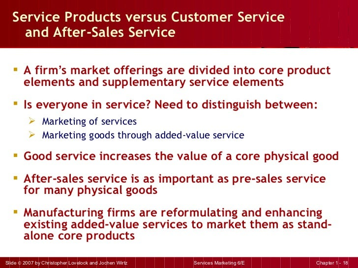Service Products versus Customer Service  and After-Sales Service <ul><li>A firm ' s market offerings are divided into cor...