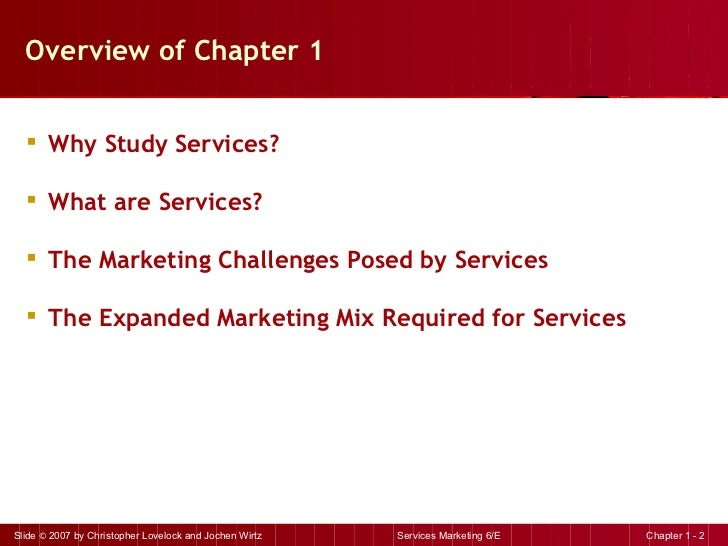 Overview of Chapter 1 <ul><li>Why Study Services? </li></ul><ul><li>What are Services? </li></ul><ul><li>The Marketing Cha...
