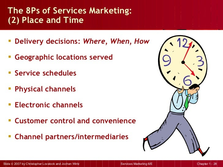 The 8Ps of Services Marketing:  (2) Place and Time <ul><li>Delivery decisions:  Where, When, How </li></ul><ul><li>Geograp...