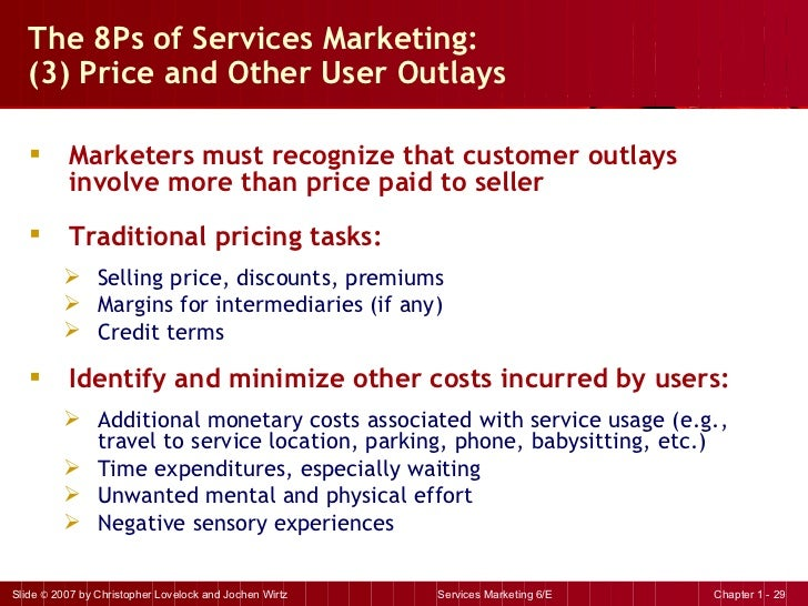 The 8Ps of Services Marketing:  (3) Price and Other User Outlays <ul><li>Marketers must recognize that customer outlays in...