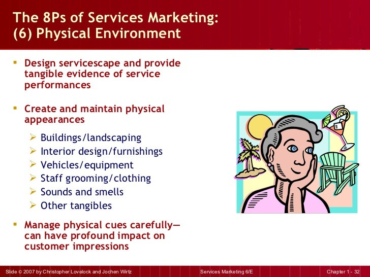 The 8Ps of Services Marketing:  (6) Physical Environment <ul><li>Design servicescape and provide tangible evidence of serv...