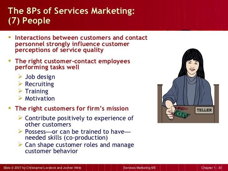 The 8Ps of Services Marketing:  (7) People <ul><li>Interactions between customers and contact personnel strongly influence...