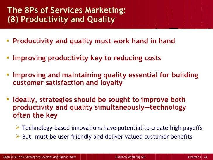 The 8Ps of Services Marketing:  (8) Productivity and Quality <ul><li>Productivity and quality must work hand in hand  </li...