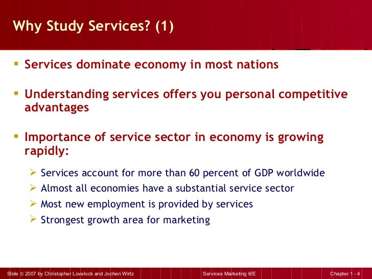 Why Study Services? (1) <ul><li>Services dominate economy in most nations </li></ul><ul><li>Understanding services offers ...