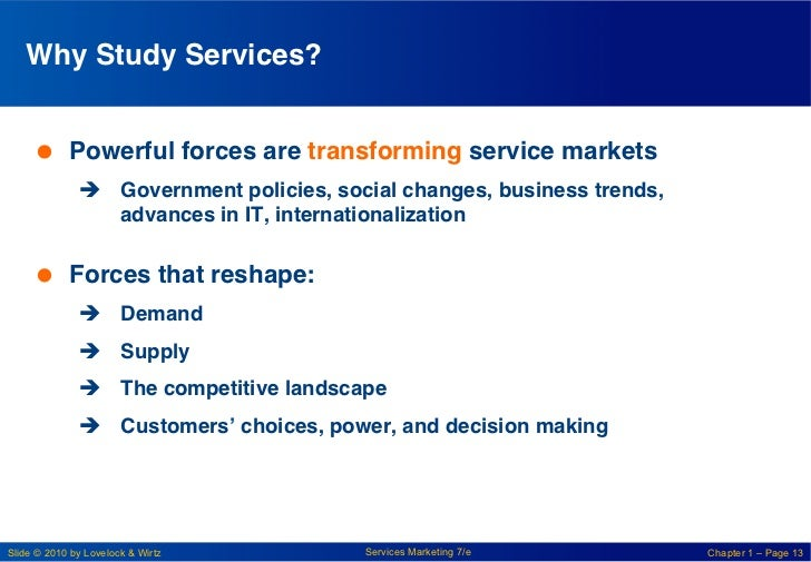 Why Study Services? !      Powerful forces are transforming service markets!              è Government policies, socia...