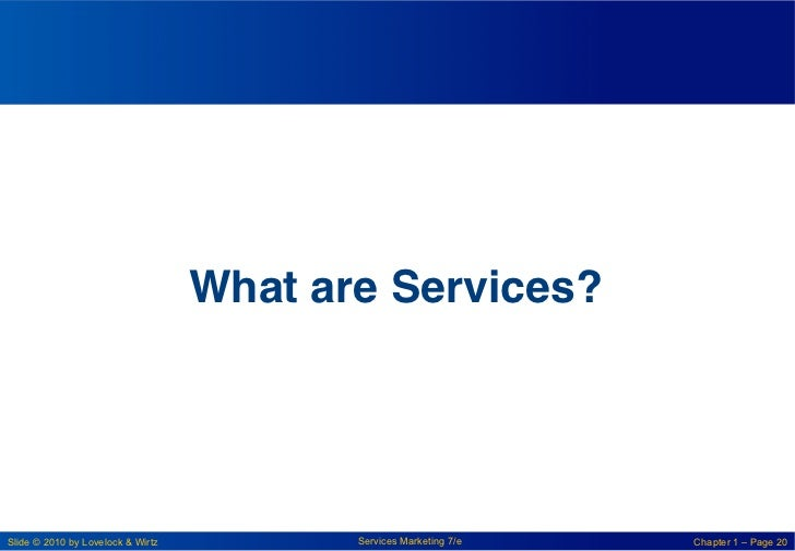 What are Services?!Slide © 2010 by Lovelock & Wirtz          Services Marketing 7/e   Chapter 1 – Page 20
