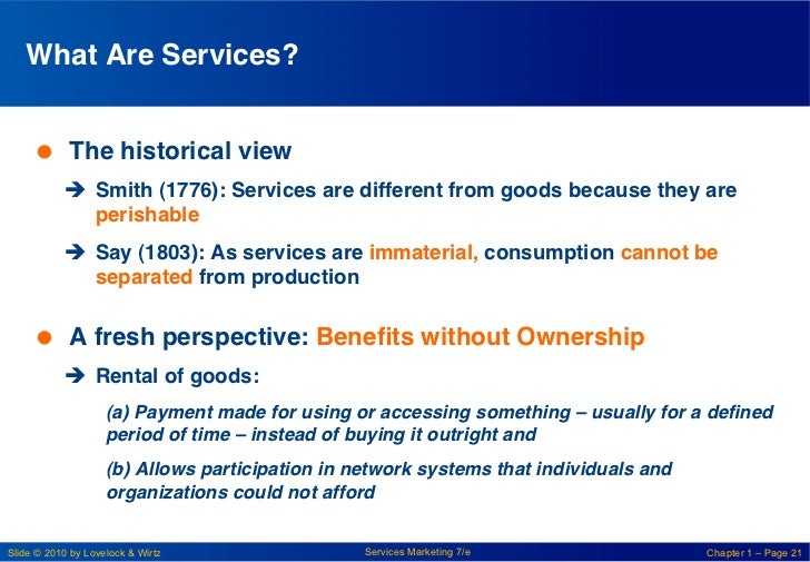 What Are Services? !      The historical view!           è Smith (1776): Services are different from goods because the...