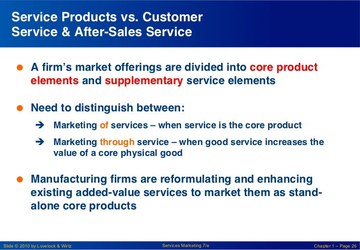 Service Products vs. Customer   Service & After-Sales Service!      A firm's market offerings are divided into core produ...