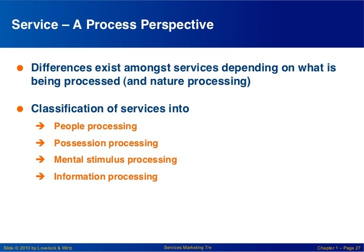Service – A Process Perspective!      Differences exist amongst services depending on what is        being processed (an...